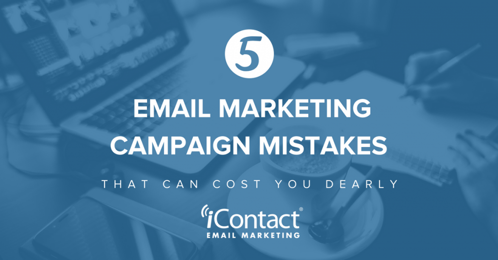 5 Email Marketing Campaign Mistakes That Can Cost You Dearly